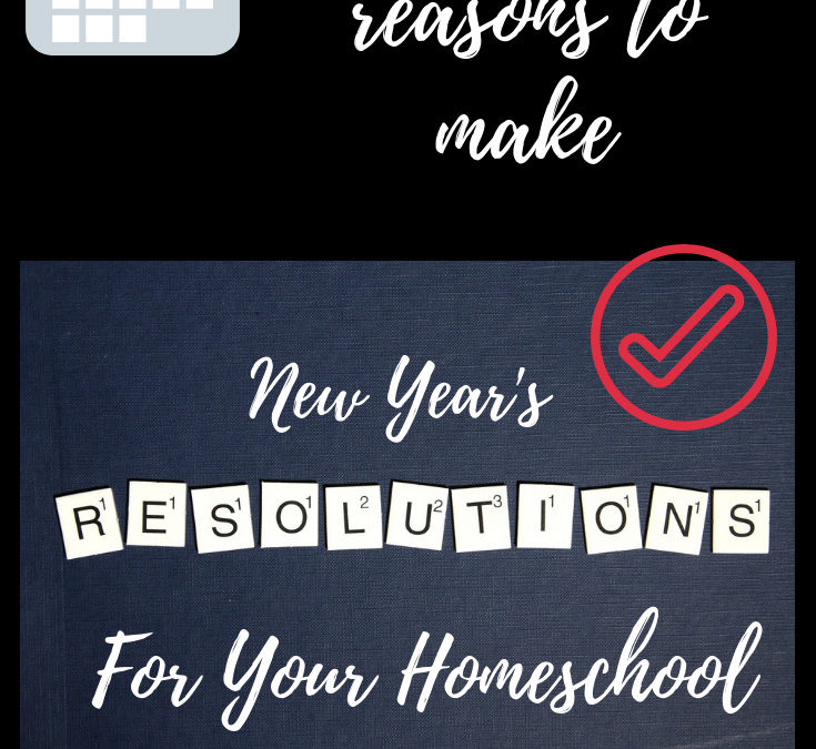 Why You Need New Year's Resolutions for Your Homeschool