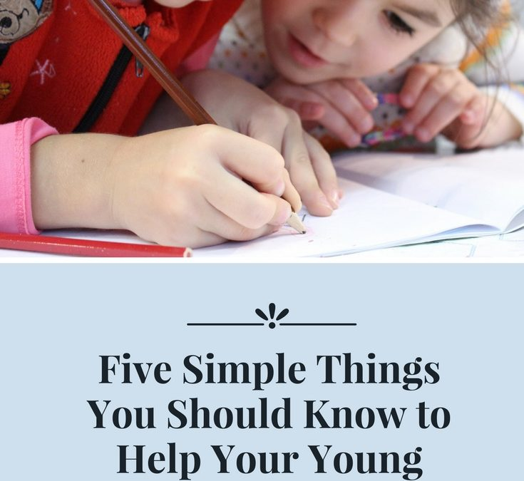 Five Simple Things You Should Know to Help Your Young Child Become an Amazing Writer