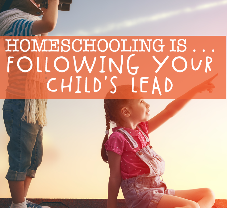 Homeschooling Is . . . Following Your Child's Lead