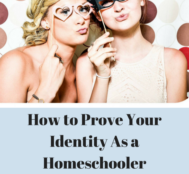 How To Prove Your Identity As a Homeschooler: And Why You'd Want To!