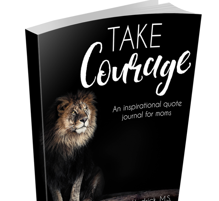 Take Courage! An Inspirational Quote Journal For Moms